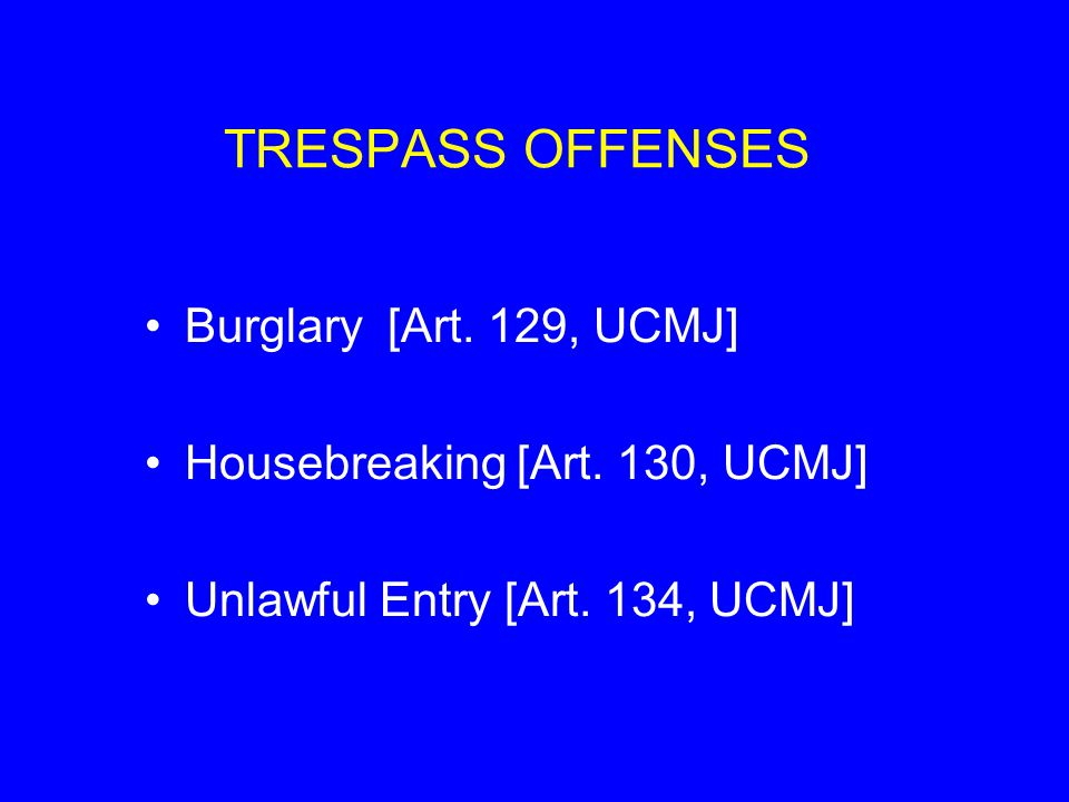 TRESPASS OFFENSES Burglary [Art. 129, UCMJ]